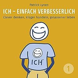 I.C.H. - einfach verbesserlich: Clever denken, klüger handeln, gelassener leben (I.C.H. - einfach verbesserlich 1)