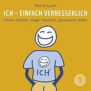 I.C.H. - einfach verbesserlich: Clever denken, klüger handeln, gelassener leben (I.C.H. - einfach verbesserlich 1) Hörbuch
