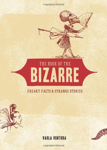 The Book of the Bizarre: Freaky Facts and Strange Stories -