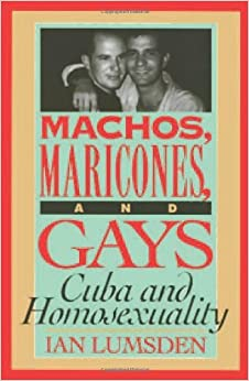 Book Machos Maricones & Gays: Cuba and Homosexuality by Ian Lumsden (1996-01-29)