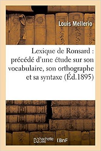 Livre gratuits Lexique de Ronsard : précédé d'une étude sur son vocabulaire, son orthographe et sa syntaxe pdf, epub