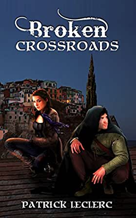 Broken Crossroads (Knights of the Shadows Book 1) - Kindle edition by Patrick LeClerc