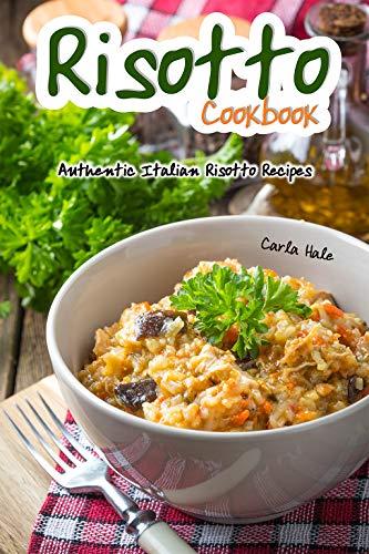 Risotto Cookbook: Authentic Italian Risotto Recipes