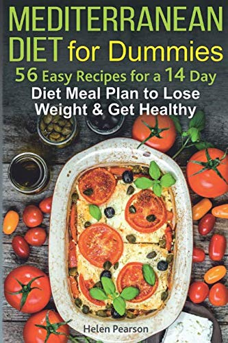 Mediterranean Diet for Dummies: 56-Easy Recipes for a 14-Day Diet Meal Plan to Lose Weight and Get Healthy (Mediterranean diet beginner) (Healthy Diet Meal Plan To Lose Weight)