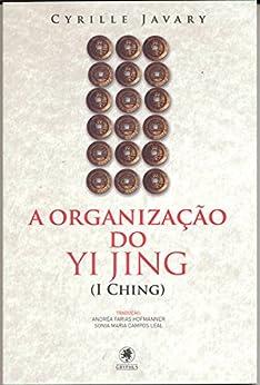 A organização do Yi Jing (I Ching) por [Javary, Cyrille]