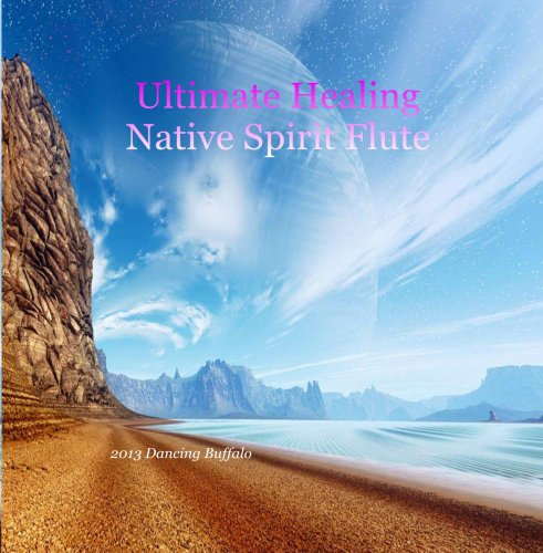 Ultimate Healing Native Spirit Flute - Tranquil Relaxing Uplifting Peaceful