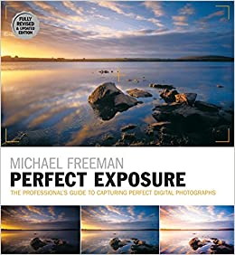 Perfect Exposure (2nd Edition): Fully Revised and Updated Edition