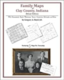 Family Maps of Clay County, Indiana, Deluxe Edition : With Homesteads, Roads, Waterways, Towns, Cemeteries, Railroads, and More, Boyd, Gregory A., 1420312944