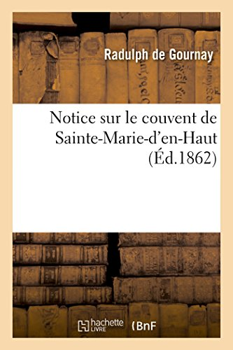 Notice Sur Le Couvent De Sainte-Marie-d'En-Haut Histoire French Edition