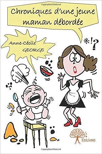 Amazon Fr Chroniques D Une Jeune Maman Debordee Anne