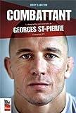 Le Combattant : la Biographie Non-Autorisee de Georges St-Pierre,