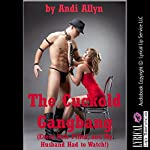 The Cuckold Gangbang (Every Hole Filled, and My Husband Had to Watch!): A Rough Wife Gangbang Story with Double Penetration | Andi Allyn
