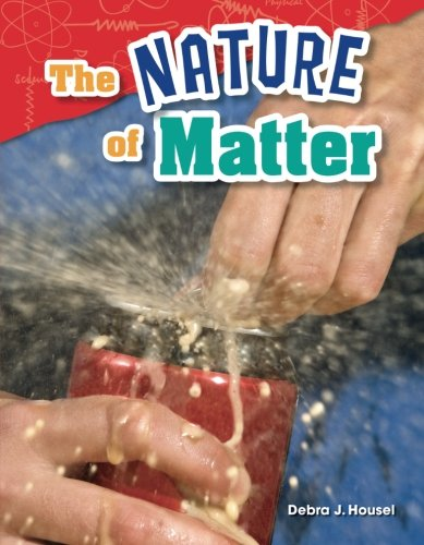 Teacher Created Materials - Science Readers: Content and Literacy: The Nature of Matter - Grade 2 - Guided Reading Level M