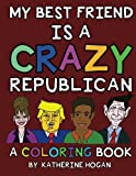 Help! My best friend (male) is a crazy Republican! Get this fun coloring book if you have a crazy Republican friend and simply cannot understand why he's a Republican. From global warming to gun rights to abortion, aren't Republicans just simply wron...