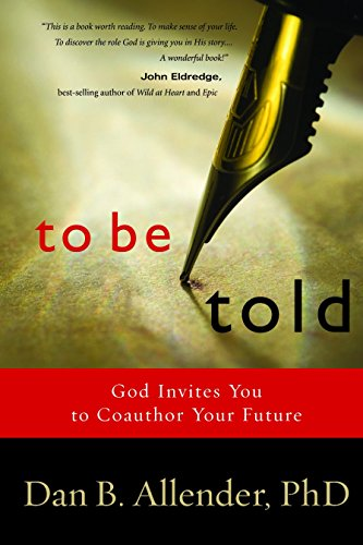 To Be Told: God Invites You to Coauthor Your Future (Best Place To Find Gold Nuggets)
