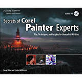 Secrets of Corel Painter Experts: Tips, Techniques, and Insights for Users of All Abilities, 1st ed.