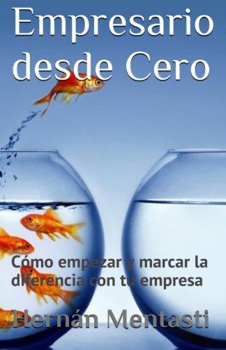 Empresario desde cero: Como empezar y marcar la diferencia con tu empresa (Spanish Edition) [Lic Hernan Mentasti] (Tapa Blanda)