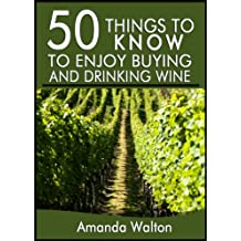 50 Things to Know to Enjoy Buying and Drinking Wine:  Beginners Guide to Enjoying Vino
