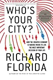 Who's Your City?: How the Creative Economy Is Making Where to Live the Most Important Decision of Your Life, Richard Florida, 0465018092