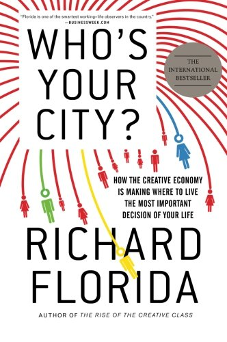 Who's Your City?: How the Creative Economy Is Making Where to Live the Most Important Decision of Your Life (The Creative City)