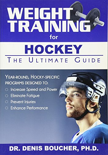 Weight Training for Hockey: The Ultimate Guide [Boucher, Denis] (Tapa Blanda)