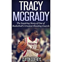 Tracy McGrady: The Inspiring Story of One of Basketball's Greatest Shooting Guards (Basketball Biography Books)