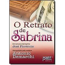 O Retrato de Sabrina. Um Romance do Espirito Jose Florencio