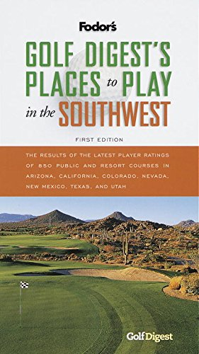 Golf Digest's Places to Play in the Southwest, 1st Edition (Fodor's Golf Digests Places to Play in the Southwest)