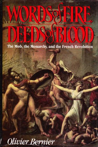 Words of Fire, Deeds of Blood: The Mob, the Monarchy, and the French Revolution