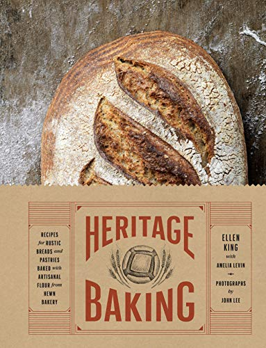 (Heritage Baking: Recipes for Rustic Breads and Pastries Baked with Artisanal Flour)