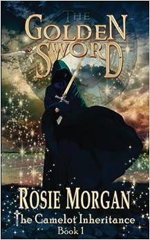 The Golden Sword (The Camelot Inheritance - Book 1): Volume 1