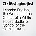 Leandra English, the Woman at the Center of a White House Battle for Control of the CFPB, Files Lawsuit Against Trump Pick to Lead Watchdog Agency | Renae Merle