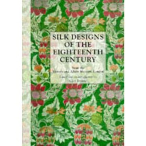 Silk Designs of the Eighteenth Century: From the Victoria and Albert Museum, (Museum Of London Costumes Collection)