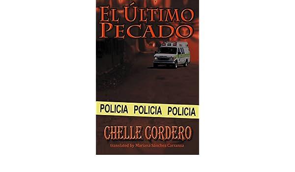 El último pecado (Spanish Edition) - Kindle edition by Chelle Cordero, Mariana Sanchez Carranza. Literature & Fiction Kindle eBooks @ Amazon.com.