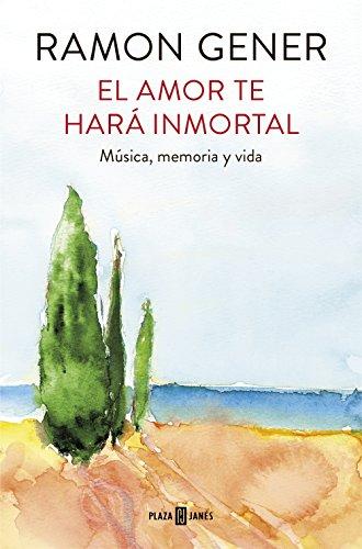 El amor te hará inmortal: Música, memoria y vida (Spanish Edition) by