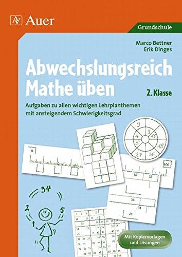 Abwechslungsreich Mathe üben! 2. Klasse: Aufgaben zu allen wichtigen Lehrplanthemen mit ansteigendem Schwierigkeitsgrad