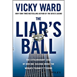 The Liar's Ball: The Extraordinary Saga of How One Building Broke the World's Toughest Tycoons