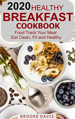 2020 HEALTHY BREAKFAST COOKBOOK: Food Track your Meal. Eat Clean, Fit and Healthy by [DAVIS, BROOKE ]