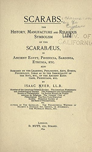 Scarabs. the History, Manufacture and Religious Symbolism of the Scarabaeus in Ancient Egypt, Phoenicia, Sardinia, Etruria, Etc. Also Remarks On the Learning, Philosophy, Arts, Ethics Etc., of the Ancient Egyptians, Phoenicians, Etc