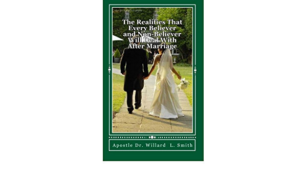 The Realities That Every Believer And Non Believer Will Deal With After Marriage The Realities That Every Believer And Non Believer Will Deal With After Marriage Smith Dr Willard L 9781456554798 Amazon Com Books