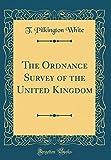 The Ordnance Survey of the United Kingdom (Classic Reprint)