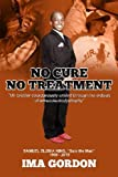 No Cure - No Treatment: My brother courageously smiled through the ordeals of adrenoleukodystrophy by Ima Gordon (2014-12-19)