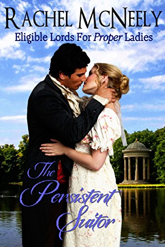 (The Persistent Suitor: Eligible Lords For Proper Ladies, Regency Romance)