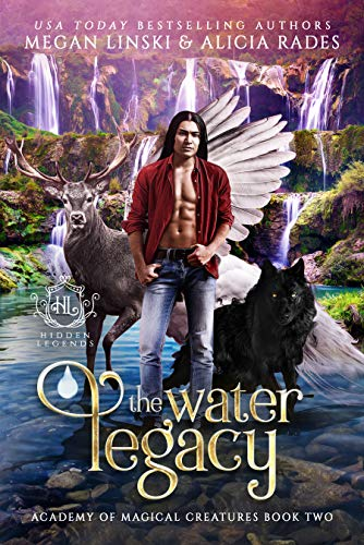 The Water Legacy (Hidden Legends: Academy of Magical Creatures Book 2)