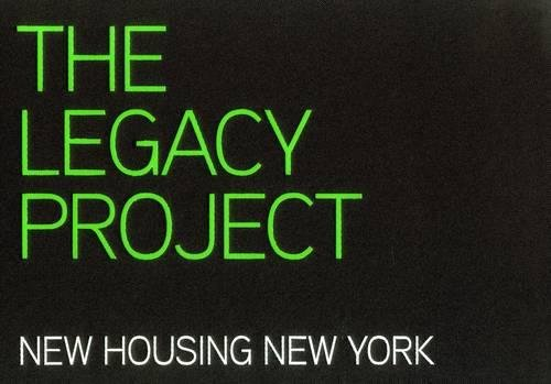 The Legacy  Project: New Housing New York Best Practices in Affordable, Sustainable, Replicable Housing Design