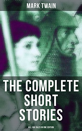 The Complete Short Stories of Mark Twain - All 169 Tales in One Edition