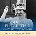 Queen Elizabeth II: The Life and Legacy of Britain's Second Longest Reigning Monarch Audiobook by  Charles River Editors Narrated by Lavina Jadhwani