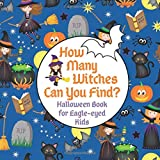 How Many Witches Can You Find? Halloween Book for Eagle-eyed Kids: Fun Interactive Counting Game Book for Young Kids to Celebrate Halloween this Fall Season (Picture Riddle Books for Toddlers Kindergarteners and Young Children)