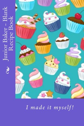 Junior Baker - Blank Recipe Book (Blank Recipe Books) by Mrs. Alice E. Tidwell