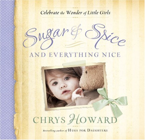 Sugar & Spice and Everything Nice: Celebrate the Wonder of Little Girls